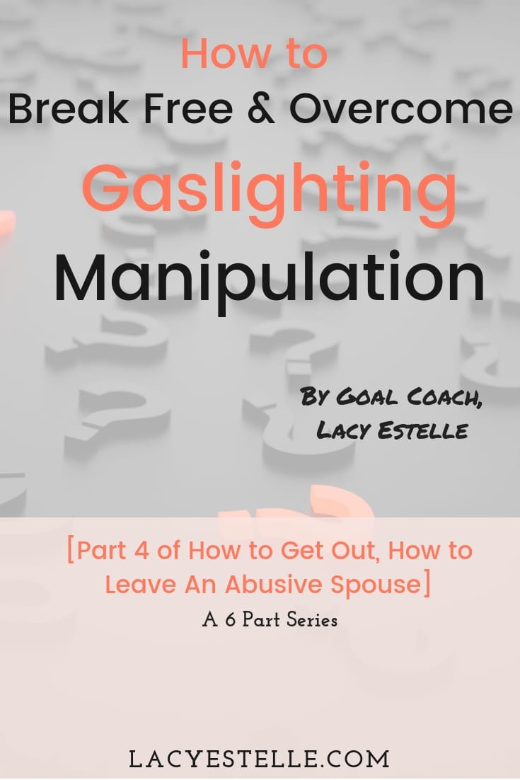 How to Break Free and Overcome Gaslighting Manipulation, How to Get Out, How to Leave An abusive Spouse, Lacy Estelle