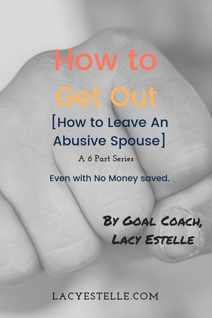 How to Leave an abusive spouse, How to Get Out Series, Lacy Estelle, Copedency, Gaslighting, Domestic Violence, Financial Abuse, Spousal abuse, signs of abuse.