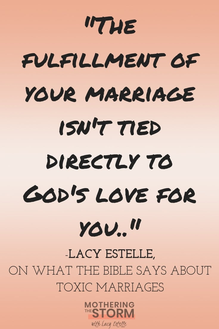 the fulfillment of your marriage isn't tied directly to God's love for you. What does the bible say about toxic marriages? lacy estelle, how to get out series, how to leave an abusive spouse.
