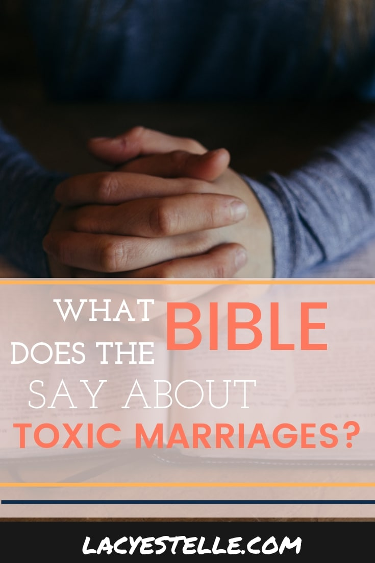 What does the bible say about toxic marriages? Lacy estelle, How to Get Out, how to leave a an abusive spouse.