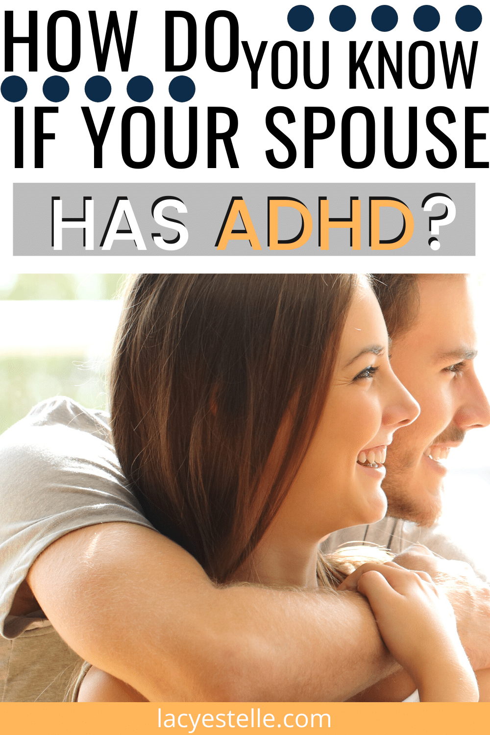 How can you tell if your spouse has ADHD? What are the signs of ADHD in adults? Will my spouses ADHD effect our marriage?
