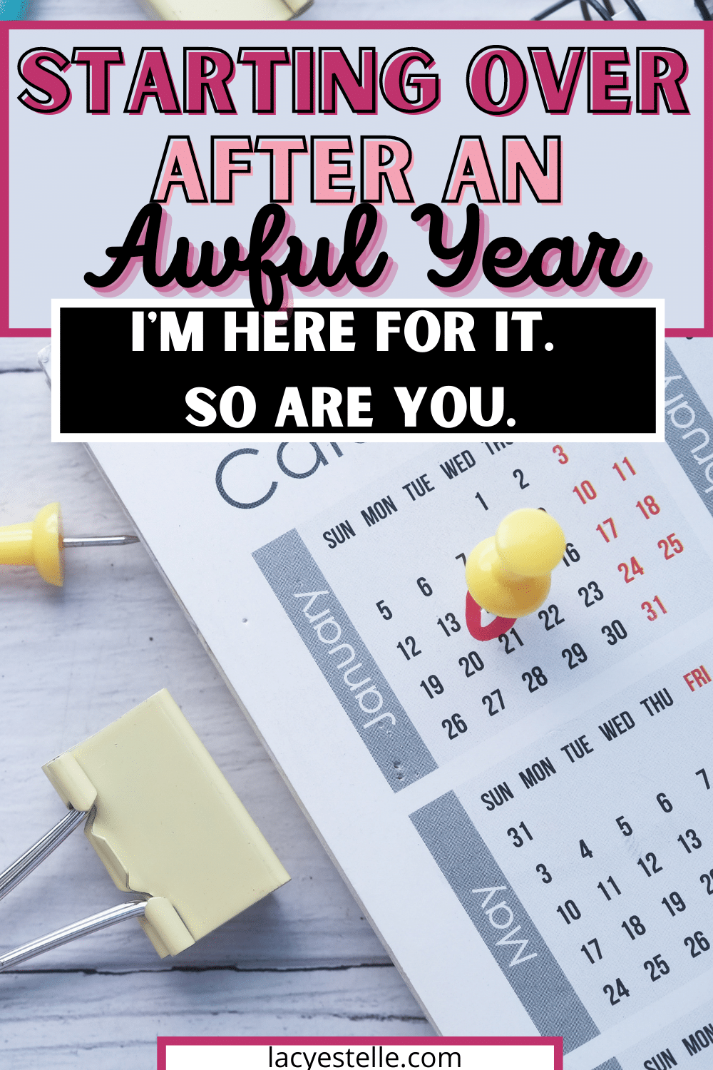 Starting over after a really terrible year. How to have a better year. How to make this year better than last year.