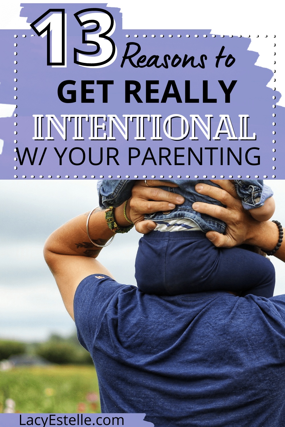 13 Reasons to be more intentional with your parenting. Parenting more intentionally and disciplined.