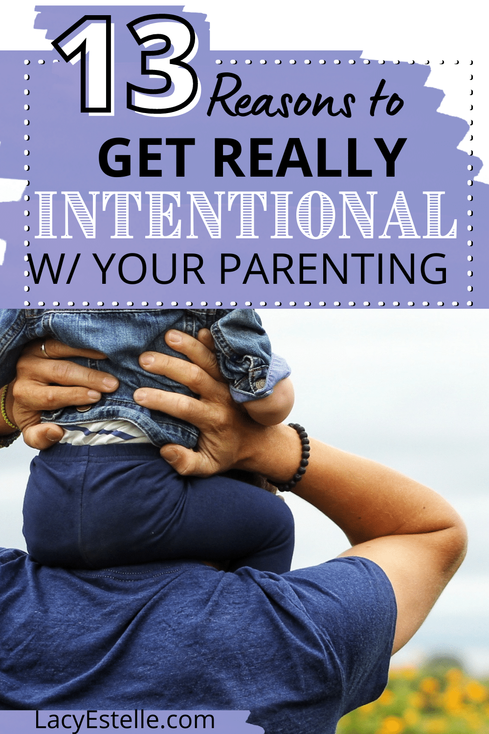 Why you need to be more intentional as a parent, 13 reasons for parenting more intentionally.