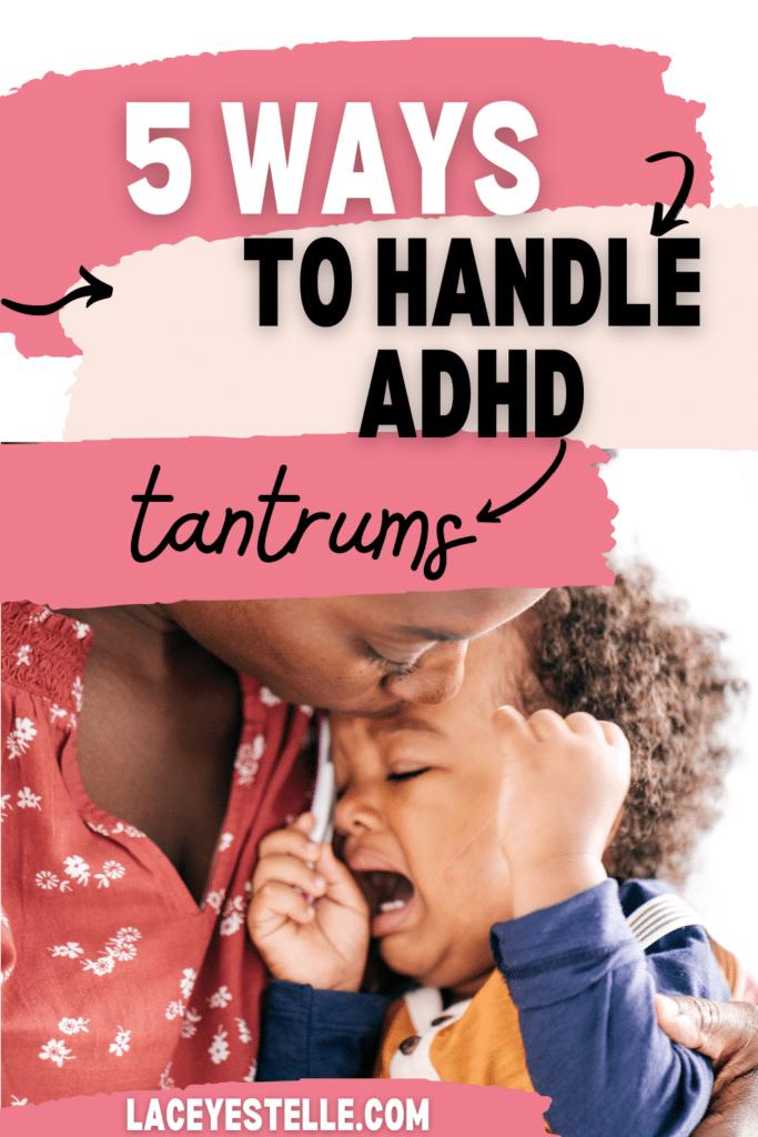 5 ways to handle ADHD tantrums, ADHD temper tantrums, ADHD meltdowns, ADHD and tantrums, tantrums,